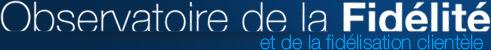 Observatoire de la Fidélité et de la fidélisation clientèle | Blog - Blog de l'Observatoire de Fidélité et de la Fidélisation clientèle – Partenariat Aquitem /  Master 2 Marketing IAE de Bordeaux – Synthèse des faits d'actualités et articles concernant la fidélité